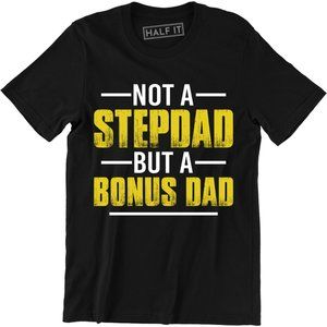 Not A Stepdad But A Bonus Dad Father's Day T-Shirt